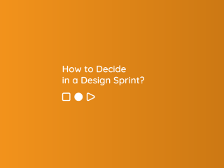 How to Decide in a Design Sprint?